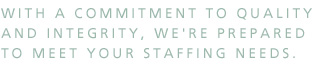 We're prepared to meet your staffing needs.